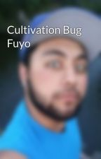 Cultivation Bug Fuyo by pivacmafia