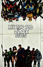 My Top 100 Super Guys  by SpinachLasagna