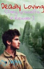 Deadly loving (Joey Graceffa x Reader) by NikkisMikkus