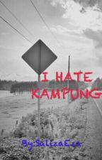 I  Hate  Kampung by EdrynaEza