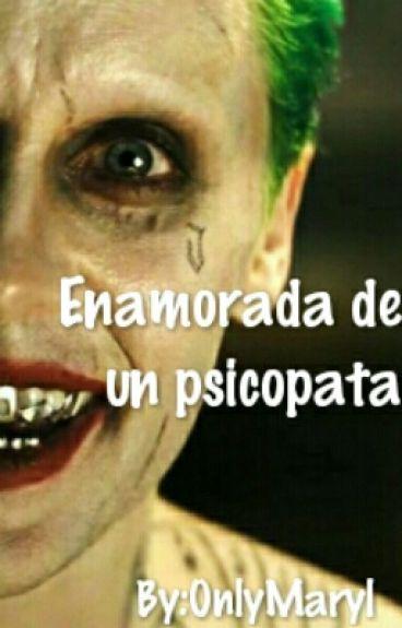 Enamorada de un psicópata.