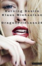 Burning Desire |Klaus Mikaelson| by DragonPrincess24
