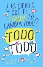 ¿Es Cierto Que El Amor Lo Cambia Todo? Todo Todo by Dara-la