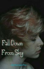 Fell Down From Sky | L.S by SadTeenagerFan