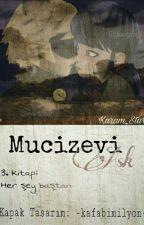Mucizevi Aşk 3. Kitap: Herşey Baştan by ZiannNeron