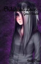 Childhood Love (Gene X Reader) [Prequel to A Broken Girl] by Gamer--Chan