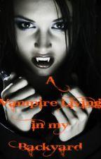 A Vampire Living in my Backyard by FearNeverKnocks