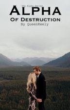 Alpha of destruction by QueenKeely