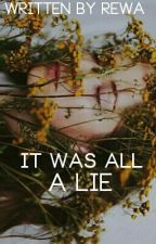It was all a lie  by coolreader8612