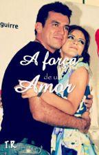 A força de um Amor  by 1_louca
