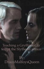 Teaching a Gryffindor to tempt the Slytherin prince by DracoMalfoysQueen