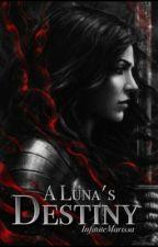 A Luna's Destiny by InfiniteMarissa