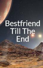 Bestfriend Till The End by alyakurl