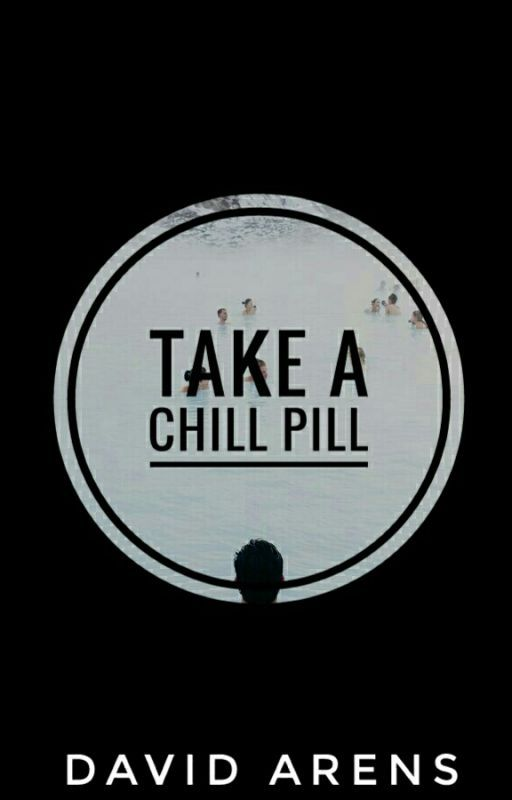 Take A Chill Pill. || Completed by ItsMeDavidXD