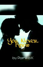 You Never Know by TheIlluminatingWand