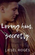 Loving You, Secretly. by LieselRidges