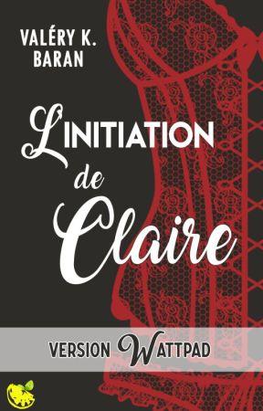 La révélation de Claire - Version Wattpad (roman édité chez Harlequin-HQN) by ValeryKBaran