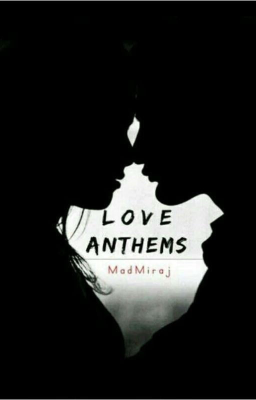 Love Anthems[POETRY]  by MadMiraj