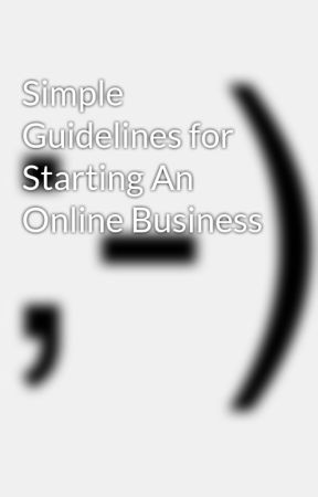 Simple Guidelines for Starting An Online Business by anthonysemadeni