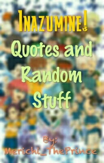 Inazumine! Quotes And Random Stuff