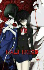 Half Breed [Rewrite] by lilith_cutie
