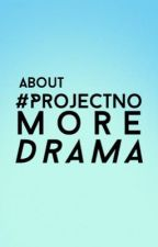 About #ProjectNoMoreDrama by ProjectNoMoreDrama