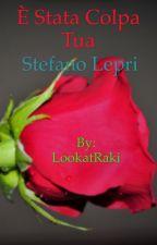 È STATA COLPA TUA||STEFANO LEPRI by LookatRaki