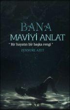 Bana Mavi'yi Anlat  by Zennure_Azet