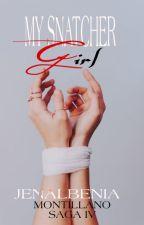 MY SNAtcher GIRL  [The Montillano Saga BOOK 4✔                           by albenia26