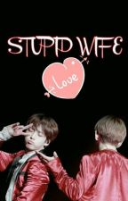 [EDIT/LONGFIC] [VKOOK] STUPID WIFE by taehyungiujungkook