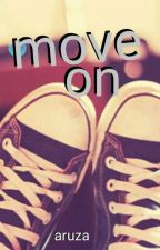 MOVE ON  by aruza159_