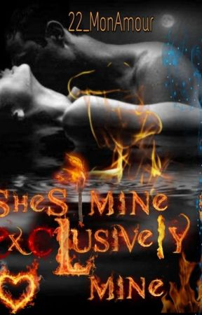 She's mine, exclusively mine (COMPLETED)(Published Under PSICOM Pub.) by 22_MonAmour