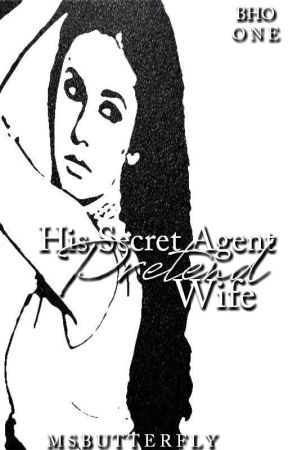 BHO: His Secret Agent Pretend Wife (Book 1) by MsButterfly