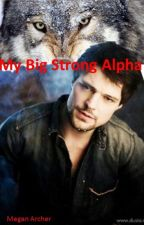 My Big Strong Alpha by MeganArcher1114