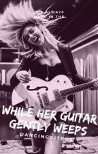 While Her Guitar Gently Weeps (ON-HOLD) by shewrites-