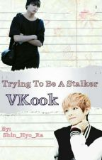 Trying To Be A Stalker ✎ VKook by Shin_Hyo_Ra
