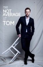 The Not Average Life Of Tom { Tom Hiddleston Fanfiction } by _mischeifandlies_