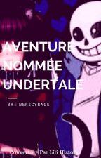 """Une aventure nommée """"Undertale"""" by Nerscyrage"""