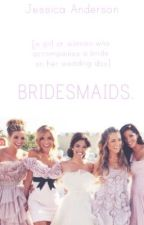 Bridesmaids. by jessandy
