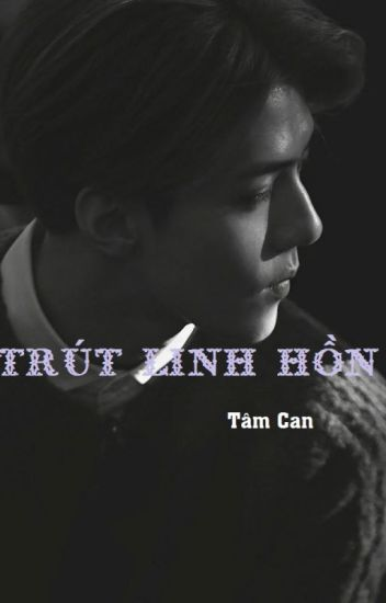 (Hunhan-Ngược) LOVE PAINFUL: TRÚT LINH HỒN.