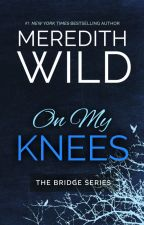 On My Knees Excerpt by MeredithWild