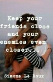 Keep your enemies close and your friends even closer...  by Simoneleroux1998