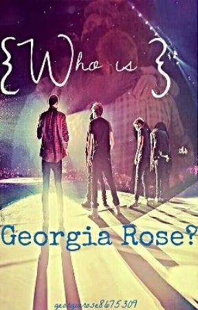 Who is Georgia Rose( One Direction Fanfic) by Juniper_Lee