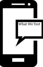 What we text by xXBruceWayneXx