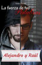 La fuerza de tus palabras - Alejandro y Raúl by SaraFiore755