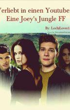 Verliebt in einen Youtuber ! Eine Joey's Jungle FF by Lochilover13