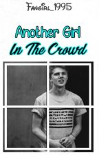 Another Girl In The Crowd (George Smith)  by Fangirl_1995