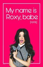 My Name Is Roxy, Babe [rants] by tia_roxy