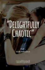 Delightfully Chaotic by AddlctWlthAPen