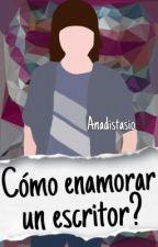 Cómo Enamorar Un Escritor? by Anadistasio